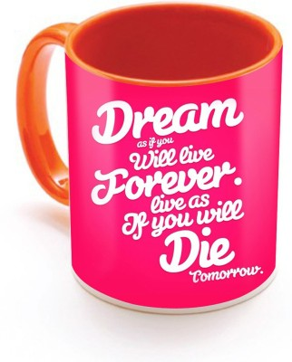 SKY TRENDS GIFT Dream As If You Will Live Forever Live as If You will Die.With Pink Gifts For Birthday And Anniversary Inner Color Orange Ceramic Mug