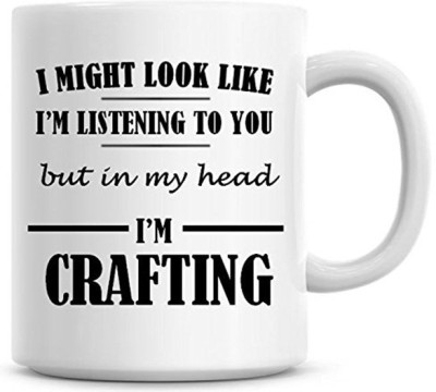 Muggies Magic I Might Look Like I,m Listening To You But In My Head I,m Crafting Coffee Ceramic Mug(325 ml)