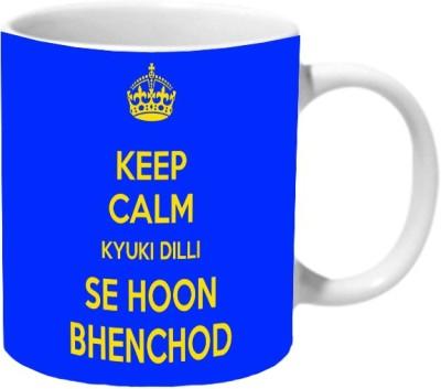 Mooch Wale Keep Calm Kyuki Dilli Se Hoon Bhenchod Ceramic Mug