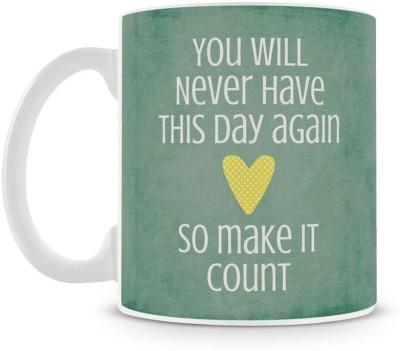 Saledart Mg498-You Never Have This Day Life Saying Message Ceramic Mug