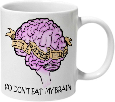 Mooch Wale Its A Zombie Thing So Dont Eat My Brain Ceramic Mug