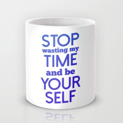 Astrode Stop Wasting My Time And Be Yourself Ceramic Mug