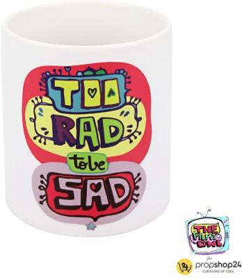 PropShop24 COFFEE MUG - TOO RAD TO BE SAD Ceramic Mug