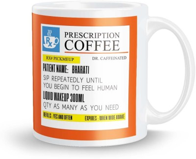 posterchacha Personalized Prescription Tea And Coffee  For Patient Name Bharati For Gift And Self Use Ceramic Mug