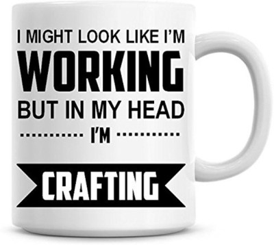 Muggies Magic I Might Look Like I,m Working But In My Head I,m Crafting Coffee Ceramic Mug(325 ml)