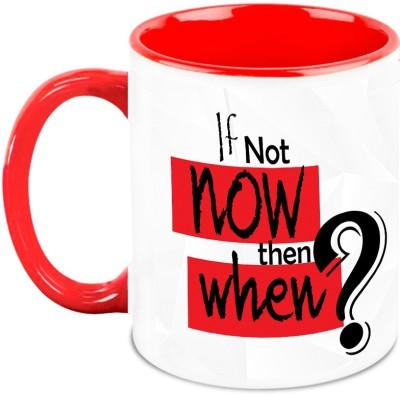 HomeSoGood If Not Now Then When Ceramic Mug