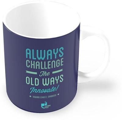 Thinkpot Always Challenge The Old Ways Innovate - Howard Schultz, Starbucks Ceramic Mug
