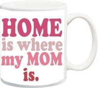 IZOR Gift for Mom/Mummy/Mother/Mum on anniversary/Birhday;Home is where my mom is, printed Ceramic Mug