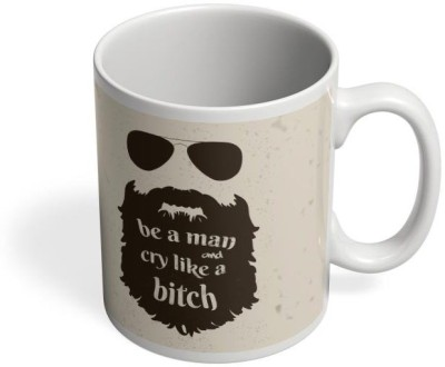 PosterGuy Be A Man And Cry Like A Bitch  Humour   Humor Pitchers,Tvf,Permanent Roommates,Humour,Humor,Man,Boy,Bitch,Quirky,Joke,Gender Ceramic Mug