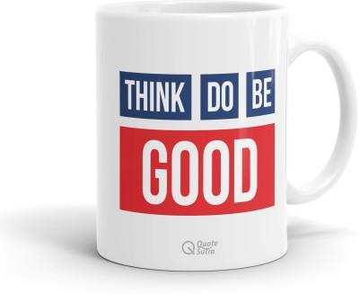 QuoteSutra Think Good Inspiring Quote Ceramic Mug