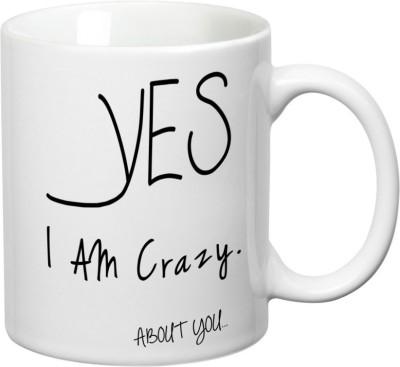 Prithish Yes I Am Crazy About You Ceramic Mug