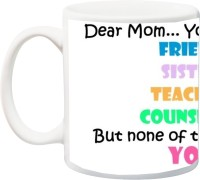 iZor Gift for Mummy/mother/mum;Dear Mom You can be my Friend Sister Teacher Counselor but none of them can be You HD printed Ceramic Mug