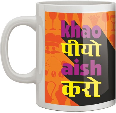 Dhishkiyaon Khao piyo aish karo Ceramic Mug