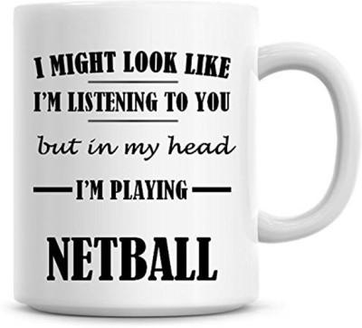 Muggies Magic I Might Look Like I,m Listening To You But In My Head I,m Playing Netball Coffee Ceramic Mug(325 ml)