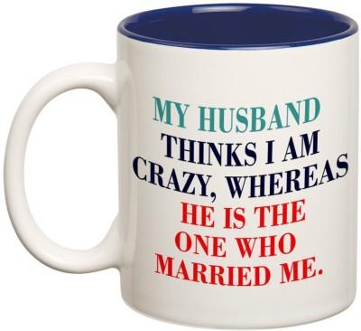 Prithish My Husband Thinks I Am Crazy Ceramic Mug