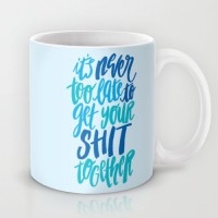 Astrode It'S Never Too Late To Get Your Shit Together Ceramic Mug(325 ml)