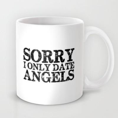 Astrode Sorry I Only Date Angels Ceramic Mug