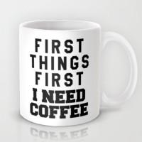 Astrode First Things First I Need Coffee Ceramic Mug
