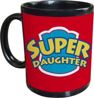 Sajawat Homes Gifts For Super Daughter Black Coffee Ceramic Mug