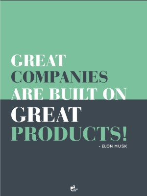 Athah Great companies are built on great products! - Elon Musk Poster Paper Print Paper Print
