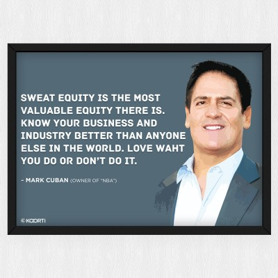 KAARTI Sweat Equity Is The Most Valuable Equity - Mark Cuban (Medium) Glass Framed Paper Print
