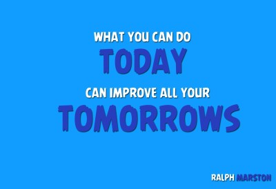 What You Can Do Today Can Improve All Your Tomorrows Fine Art Print