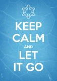 Keep Calm And Let It Go A3 NON TEARABLE ...