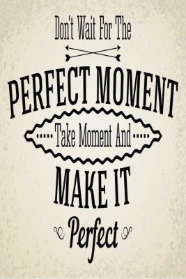 Don,t Wait For The Perfect Moment. Take Moment And Make It Perfect. Paper Print