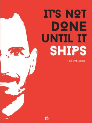 It's not done until it ships - Steve Jobs, Apple Poster Paper Print