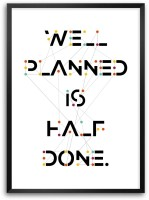 Well Planned Is Half Done Inspirational And Motivational Quotes Framed Poster Paper Print(16.5 inch X 11.7 inch)
