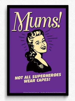 Mums! Not All Superheroes Wear Capes! Fine Art Print