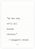 In the End We Wll all Become Stories Margaret atwood Inspirational Quotes Poster Paper Print(16.5 inch X 11.5 inch)