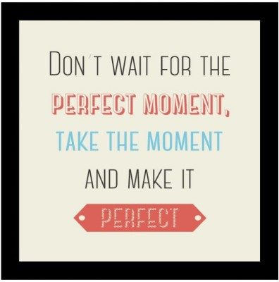 Invezo Don,t Wait For The Pefect Moment, Take The Moment And Make It Perfect Paper Print