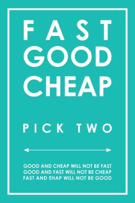 Posterhouzz Fast, Cheap, Good Pick any Two Paper Print