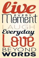 Live Every Moment. Laugh Everyday. Love Beyond Words. Paper Print(18 inch X 12 inch, Rolled)