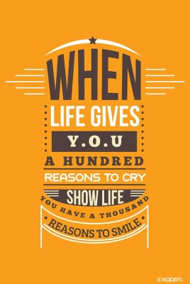 KAARTI When Life Gives You Hundred Reasons To Cry (Medium) Mini Poster Paper Print(18 inch X 12 inch, Rolled)