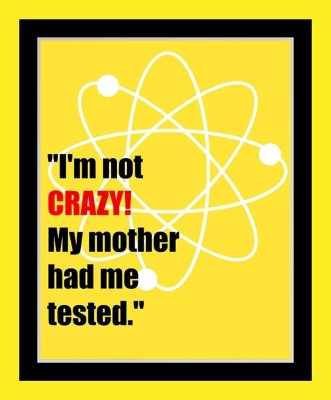 Painting Mantra Framed - I Am Not Crazy, My Mother Had Me Tested. Paper Print
