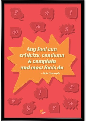 any Fool Can Criticize, Condemn and Complain and Most Fools Do - Dale Carnegie Framed Photographic Paper