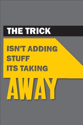 Seven Rays The Trick Isn,t Adding Stuff Paper Print
