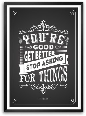 You,re Good Get Better Don Draper Fictional Character Inspiring Quotes Paper Print