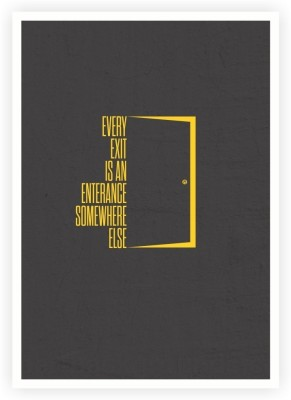 Every Exit Is An Entrance Somewhere Else Inspirational Quotes Poster Paper Print