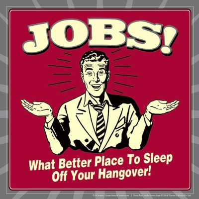 Posterhouzz Jobs What Better Place To Sleep Off Your Hangover! Poster Fine Art Print
