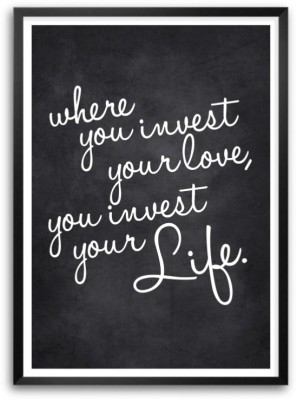 Where You Invest Your Love, You Invest Your Life Inspirational Quotes Typography Framed Poster Paper Print