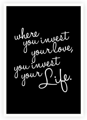 Lab No. 4 Where You invest Your Love, You invest Your Life inspirational Quotes Typography Poster Paper Print