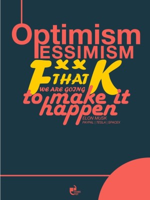 Optimism, pessimism, f**k that, we?re going to make it happen - Elon Musk Poster Paper Print