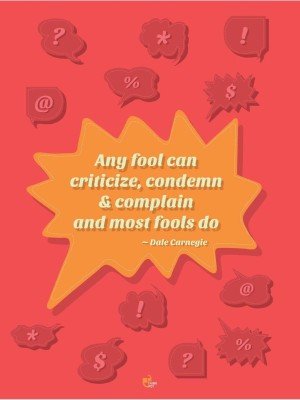 Any fool can criticize, condemn and complain and most fools do - Dale Carnegie Poster Paper Print