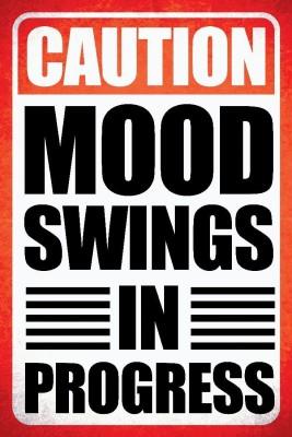 Posterhouzz Caution Mood Swings In Progress Fine Art Print