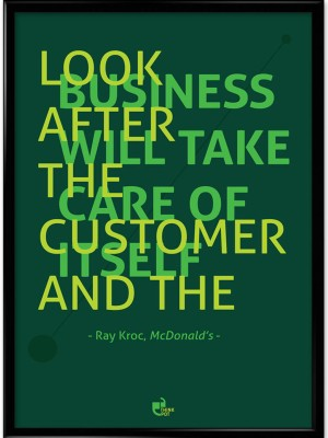 Look After The Customer and The Business Will Take Care Of itself - Ray Kroc, Mcdonalds Framed Photographic Paper
