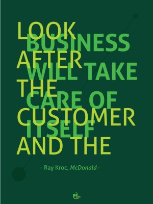 Look after the customer and the business will take care of itself - Ray Kroc, McDonalds Poster Paper Print
