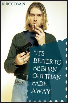 Kurt Cobain-Burn Out Than Fade Away Poster Paper Print